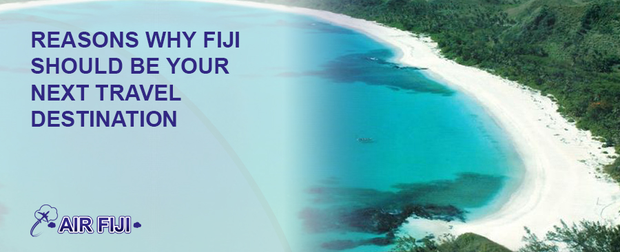 Reasons Why Fiji Should Be Your Next Travel Destination
